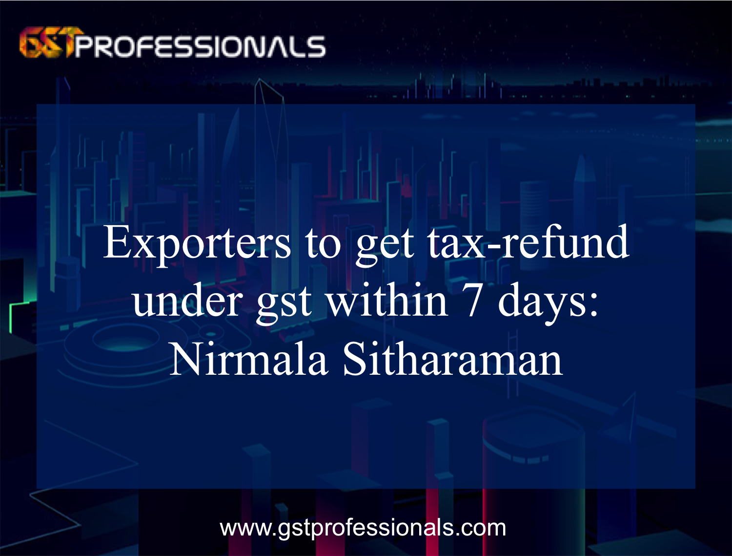 Exporters to get tax-refund under gst within 7 days: Nirmala Sitharaman