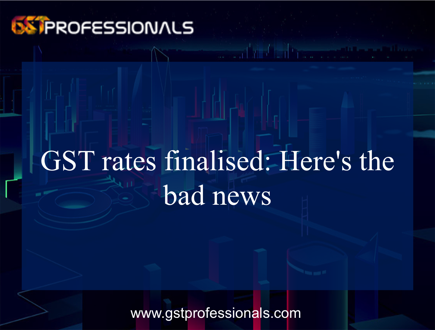 GST rates finalised: Here's the bad news