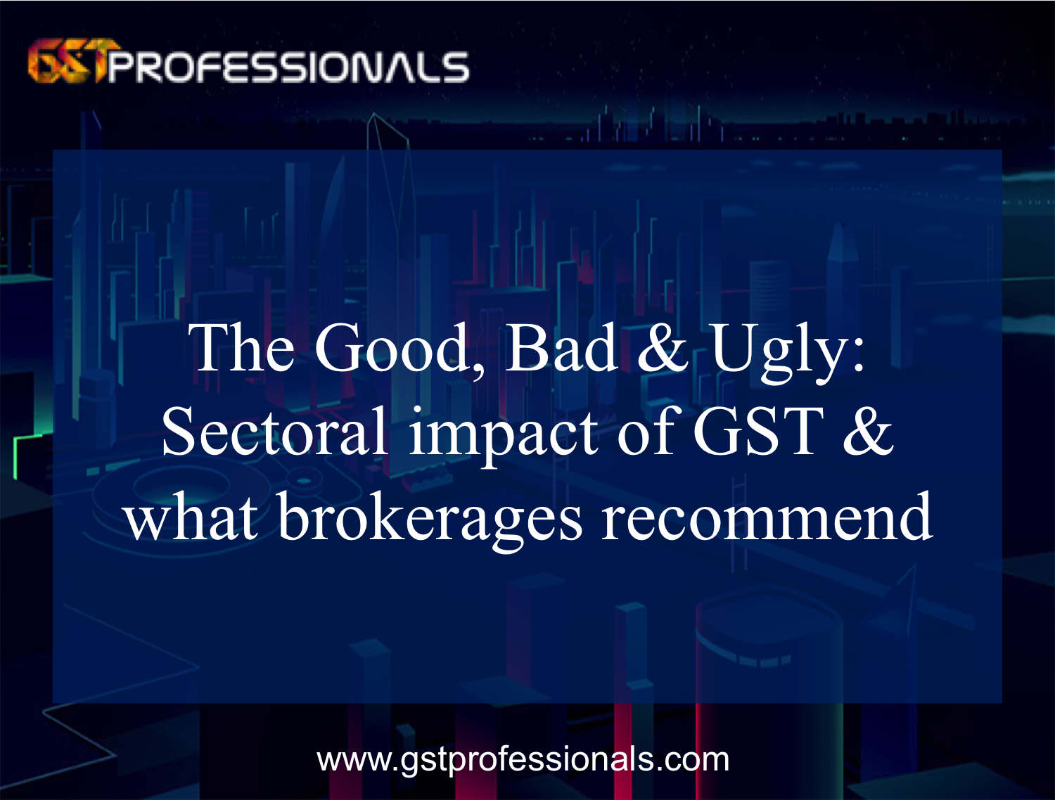 The good, bad & ugly: Sectoral impact of GST & what brokerages recommend